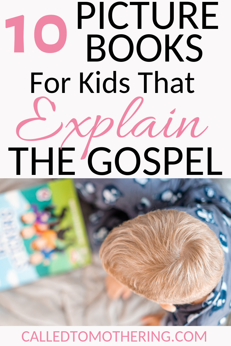 These 10 beautiful, engaging picture books will help you explain the Gospel clearly and concisely to your kids, while building special memories with them! #booklistforkids #christianchildrensbooks #christianpicturebooks #faithbasedbooksforkids