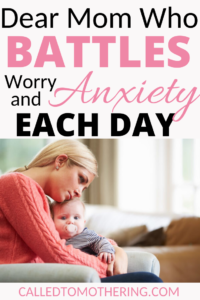 Dear Mom Who Battles Worry and Anxiety Each Day