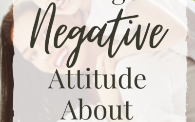 4 Ways To Change a Negative Attitude About Your Child