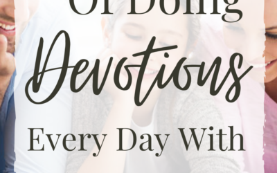 3 Benefits Of Doing Devotions Every Day With Your Family