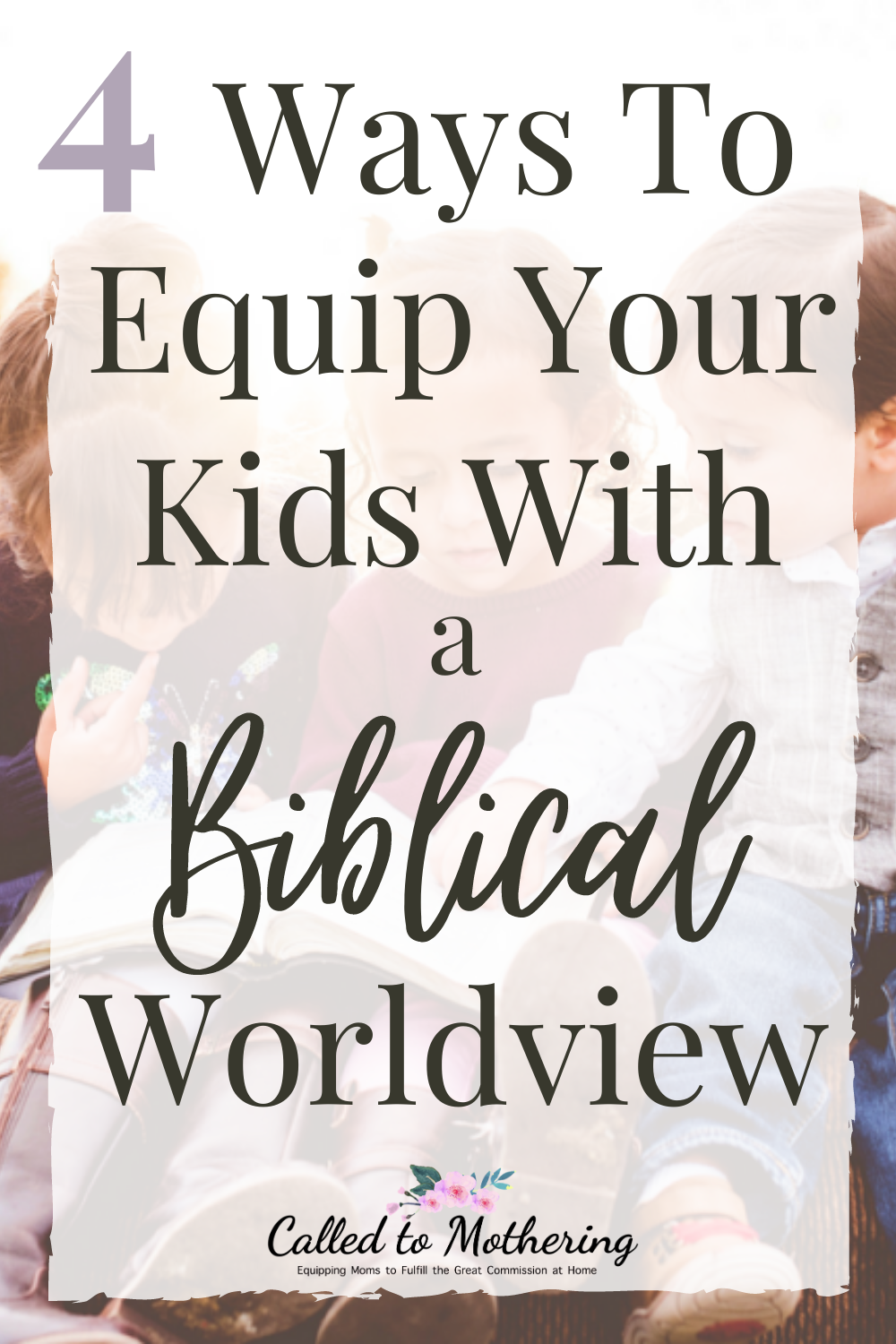 4 ways to intentionally equip your kids with the solid foundation of a biblical worldview. #christianparenting #raisinggodlykids #apologeticsforkids