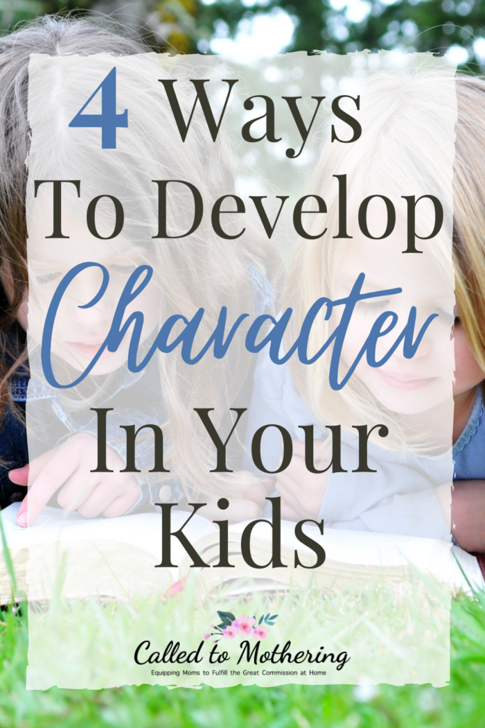 Four practical ways you can develop good character in your children and help them put it into action! #charactertraining #buildingcharacter #responsibilityforkids