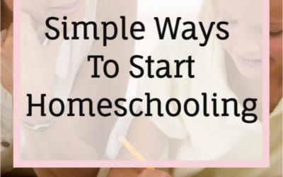 5 Easy Ways To Start Homeschooling