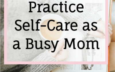 How To Practice Self-Care as a Busy Mom