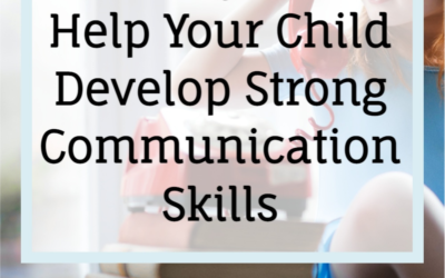 11 Ways To Develop Strong Communication Skills in Your Child