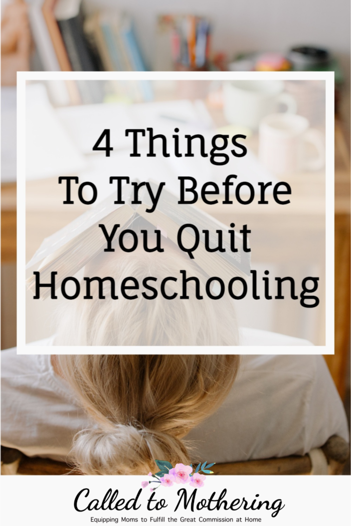 Are you thinking of giving up on homeschooling? Here are four things you need to try before you throw in the towel!