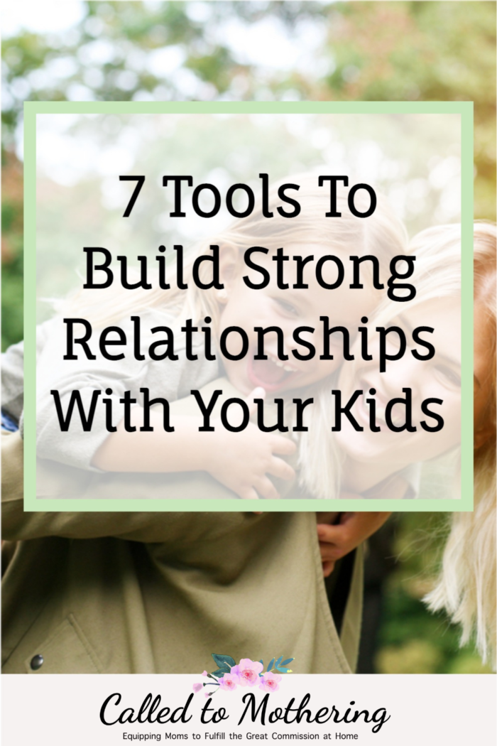 Wondering how to reach your child? These 7 tools for building strong relationships will help you connect with them on a heart level!