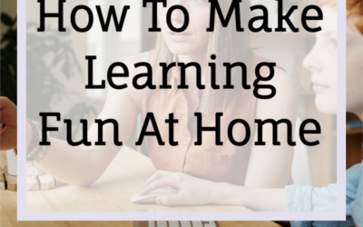 How To Make Learning Fun At Home